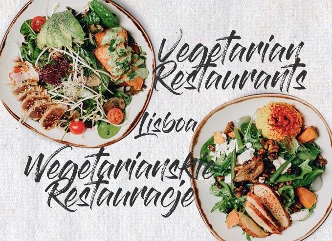 VEGETARIAN restaurants Lisbon – WEGETARIAŃSKIE restauracje Lizbona